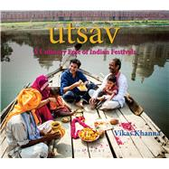 UTSAV A Culinary Epic of Indian Festivals by Khanna, Vikas, 9789384052317