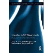 Innovation in City Governments: Structures, Networks, and Leadership by Lewis; Jenny M., 9781138942318