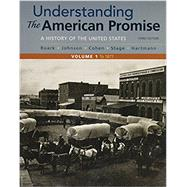 Understanding the American Promise, Volume 1 A History: to 1877 by Roark, James L.; Johnson, Michael P.; Cohen, Patricia Cline; Stage, Sarah; Hartmann, Susan M., 9781319042318