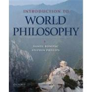 Introduction to World Philosophy A Multicultural Reader by Bonevac, Daniel; Phillips, Stephen, 9780195152319