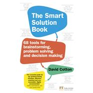The Smart Solution Book 68 Tools for Brainstorming, Problem Solving and Decision Making by Cotton, David, 9781292142319