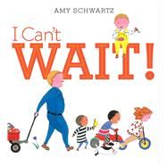 I Can't Wait! by Schwartz, Amy, 9781442482319