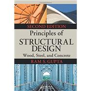 Principles of Structural Design: Wood, Steel, and Concrete, Second Edition by Gupta; Ram S., 9781466552319
