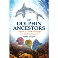 Our Dolphin Ancestors by Joseph, Frank, 9781591432319