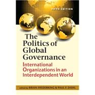 Politics of Global Governance: International Organizations in an Interdependent World by Frederking, Brian, 9781626372320