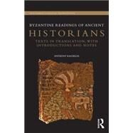 Byzantine Readings of Ancient Historians: Texts in Translation, with Introductions and Notes by Kaldellis; Anthony, 9780415732321