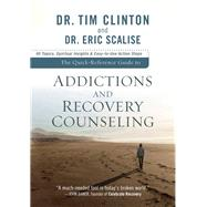 The Quick-Reference Guide to Counseling on Addictions and Recovery Counseling by Clinton, Tim, Dr.; Scalise, Eric, Dr., 9780801072321