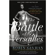 The Battle of Versailles The Night American Fashion Stumbled into the Spotlight and Made History by Givhan, Robin, 9781250062321