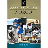 Legendary Locals of Norco, California by Bash, Kevin, 9781467102322