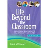 Life Beyond the Classroom : Transition Strategies for Young People with Disabilities by Wehman, Paul, Ph.D., 9781598572322