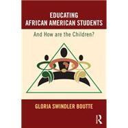 Educating African American Students: And How Are The Children? by Boutte; Gloria S., 9781138892323