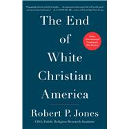 The End of White Christian America by Jones, Robert P., 9781501122323