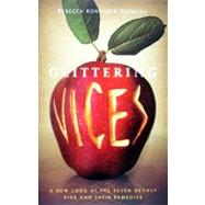 Glittering Vices : A New Look at the Seven Deadly Sins and Their Remedies by DeYoung, Rebecca Konyndyk, 9781587432323
