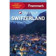Frommer's Shortcut Switzerland by Fisher, Teresa; Frommer, Arthur; Strachan, Donald, 9781628872323
