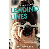 Leading Lines A Pippa Greene Novel by Guertin, Chantel, 9781770412323