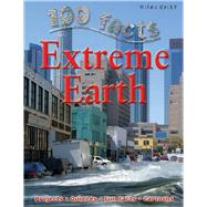 100 Facts - Extreme Earth by Claybourne, Anna, 9781848102323