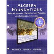 Algebra Foundations Basic Math, Introductory and Intermediate Algebra -- with Student Access Kit by Bittinger, Marvin L.; Beecher, Judith A.; Johnson, Barbara L., 9780133862324