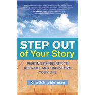Step Out of Your Story Writing Exercises to Reframe and Transform Your Life by Schneiderman, Kim, 9781608682324