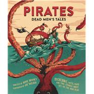 Pirates: Dead Men's Tales Incredible Facts, Maps and True Stories about Life on the High Seas by Rooney, Anne; Wilson, Joe, 9781783122325