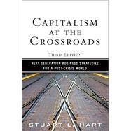 Capitalism at the Crossroads Next Generation Business Strategies for a Post-Crisis World by Hart, Stuart L., 9780137042326