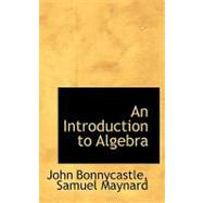 An Introduction to Algebra by Bonnycastle, John; Maynard, Samuel, 9780554902326