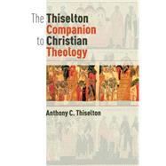 The Thiselton Companion to Christian Theology by Thiselton, Anthony C., 9780802872326