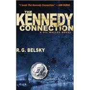 The Kennedy Connection A Gil Malloy Novel by Belsky, R. G., 9781476762326