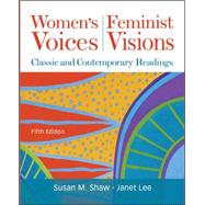 Women's Voices, Feminist Visions : Classic and Contemporary Readings by Shaw, Susan; Lee, Janet, 9780073512327