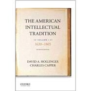 The American Intellectual Tradition Volume I: 1630 to 1865 by Hollinger, David A.; Capper, Charles, 9780190262327