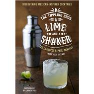 The Tippling Bros. A Lime and a Shaker by Carducci, Tad; Tanguay, Paul; Akkam, Alia; Frost, Doug; Volo, Lauren, 9780544302327