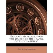 Nicolai's Marriage, from the Danish by the Transl. of 'The Guardian'. by Scharling, Carl Henrik, 9781148752327