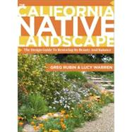 The California Native Landscape: The Homeowner's Design Guide to Restoring Its Beauty and Balance by Rubin, Greg; Warren, Lucy, 9781604692327