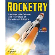 Rocketry Investigate the Science and Technology of Rockets and Ballistics by Mooney, Carla; Denham, Caitlin, 9781619302327