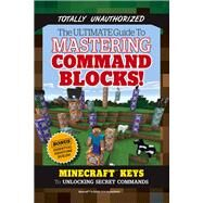 The Ultimate Guide to Mastering Command Blocks! by Triumph Books, 9781629372327