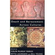 Death and Bereavement Across Cultures: Second edition by Parkes; Colin Murray, 9780415522328