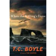 When the Killing's Done A Novel by Boyle, T.C., 9780670022328