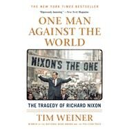 One Man Against the World The Tragedy of Richard Nixon by Weiner, Tim, 9781250092328
