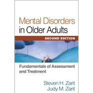 Mental Disorders in Older Adults, Second Edition Fundamentals of Assessment and Treatment by Zarit, Steven H.; Zarit, Judy M., 9781609182328