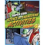 Super Cool Science and Engineering Activities With Max Axiom Super Scientist by Biskup, Agnieszka; Enz, Tammy, 9781623702328
