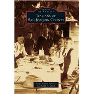 Italians of San Joaquin County by Pacific Italian Alliance; Clark, Ralph A., 9781467132329