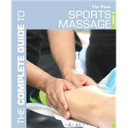 The Complete Guide to Sports Massage by Paine, Tim, 9781472912329