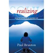 Realizing Soul: From Intuition to an Inspired Life by Brunton, Paul, 9781936012329