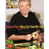 More Fast Food My Way by Pepin, Jacques, 9780618142330