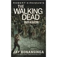 Robert Kirkman's The Walking Dead: Invasion by Bonansinga, Jay, 9781250112330