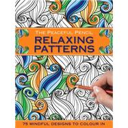 The Peaceful Pencil Relaxing Patterns by Peony Press, 9780754832331