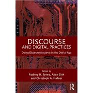 Discourse and Digital Practices: Doing discourse analysis in the digital age by Jones; Rodney H., 9781138022331