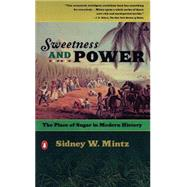 Sweetness and Power : The Place of Sugar in Modern History by Mintz, Sidney W., 9780140092332