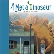 I Met a Dinosaur by Wahl, Jan; Sheban, Chris, 9781568462332