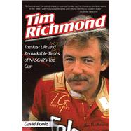 Tim Richmond : The Fast Life And Remarkable Times Of Nascar's Top Gun