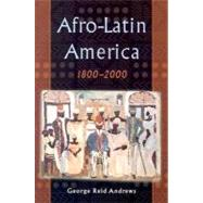 Afro-Latin America, 1800-2000 by Andrews, George Reid, 9780195152333